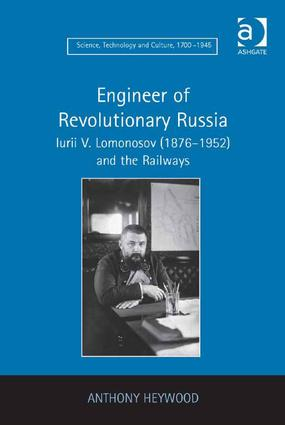 Engineer of Revolutionary Russia: Iurii V. Lomonosov (1876–1952) and the Railways book cover