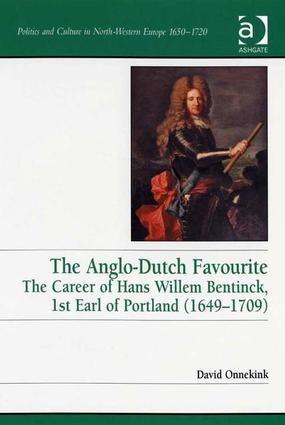 The Anglo-Dutch Favourite: The Career of Hans Willem Bentinck, 1st Earl of Portland (1649–1709), 1st Edition (Hardback) book cover