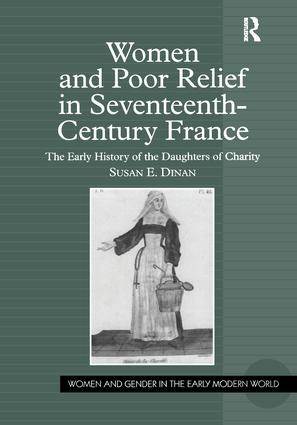 Women and Poor Relief in Seventeenth-Century France: The Early History of the Daughters of Charity, 1st Edition (Hardback) book cover