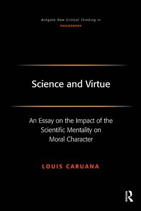 Science and Virtue: An Essay on the Impact of the Scientific Mentality on Moral Character, 1st Edition (Paperback) book cover