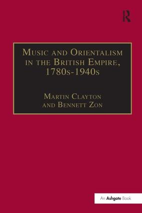 Music and Orientalism in the British Empire, 1780s–1940s: Portrayal of the East (Hardback) book cover