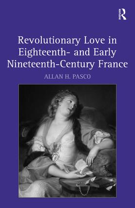 Revolutionary Love in Eighteenth- and Early Nineteenth-Century France: 1st Edition (e-Book) book cover