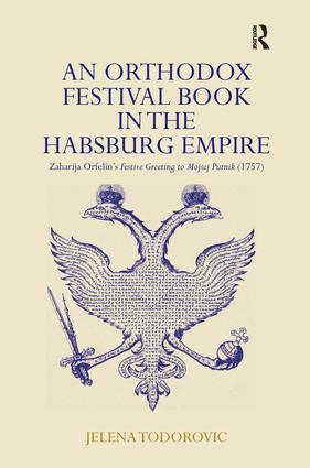 An Orthodox Festival Book in the Habsburg Empire: Zaharija Orfelin's Festive Greeting to Mojsej Putnik (1757), 1st Edition (Hardback) book cover