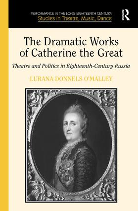 The Dramatic Works of Catherine the Great: Theatre and Politics in Eighteenth-Century Russia, 1st Edition (Hardback) book cover
