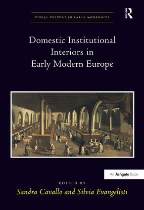 Domestic Institutional Interiors in Early Modern Europe: 1st Edition (Hardback) book cover