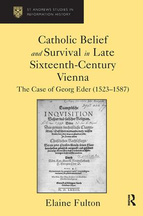 Catholic Belief and Survival in Late Sixteenth-Century Vienna: The Case of Georg Eder (1523–87), 1st Edition (Hardback) book cover