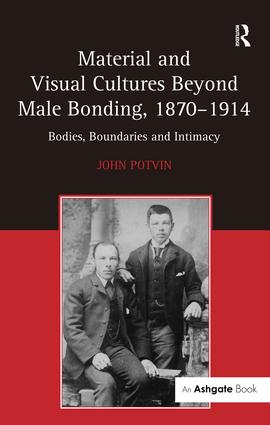 Material and Visual Cultures Beyond Male Bonding, 1870–1914