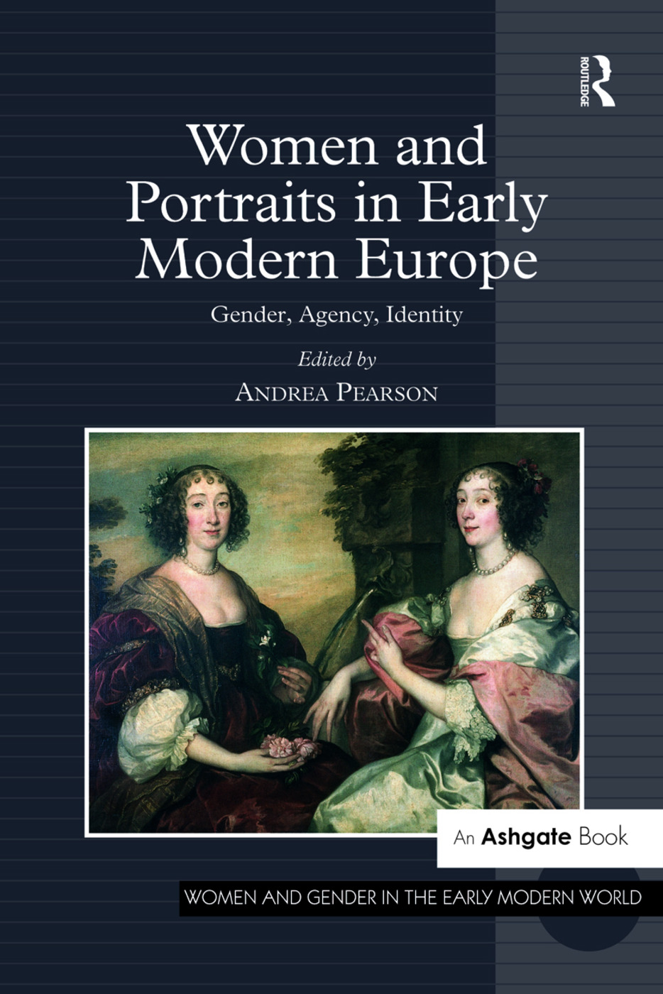 Women and Portraits in Early Modern Europe: Gender, Agency, Identity, 1st Edition (Hardback) book cover