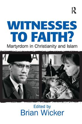 Witnesses to Faith?: Martyrdom in Christianity and Islam, 1st Edition (Hardback) book cover