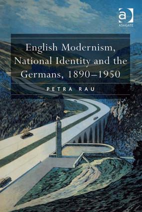 English Modernism, National Identity and the Germans, 1890–1950: 1st Edition (Paperback) book cover