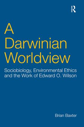 A Darwinian Worldview: Sociobiology, Environmental Ethics and the Work of Edward O. Wilson, 1st Edition (Paperback) book cover