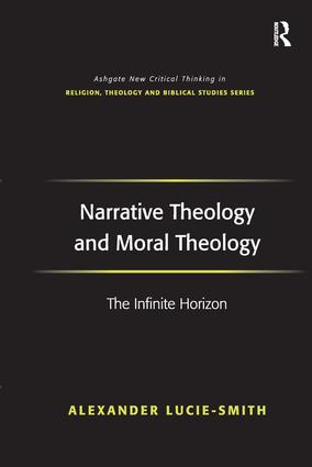 Narrative Theology and Moral Theology: The Infinite Horizon, 1st Edition (Hardback) book cover