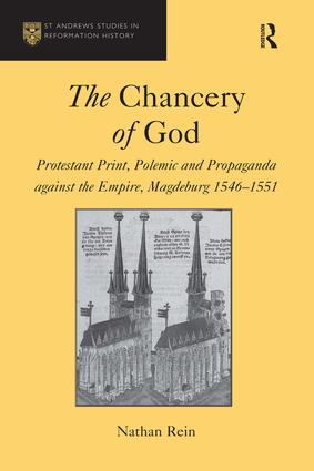The Chancery of God: Protestant Print, Polemic and Propaganda against the Empire, Magdeburg 1546–1551, 1st Edition (Hardback) book cover