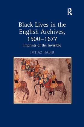 Black Lives in the English Archives, 1500–1677: Imprints of the Invisible, 1st Edition (Hardback) book cover