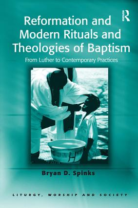 Reformation and Modern Rituals and Theologies of Baptism: From Luther to Contemporary Practices book cover