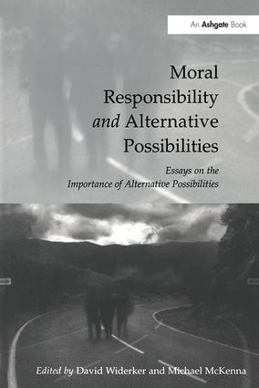 moral responsibility and alternative possibilities essays on the  moral responsibility and alternative possibilities essays on the importance of alternative possibilities paperback
