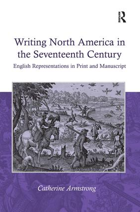 Writing North America in the Seventeenth Century: English Representations in Print and Manuscript, 1st Edition (Hardback) book cover