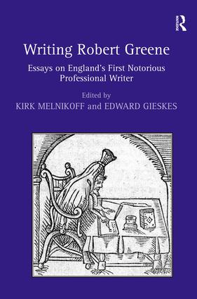 Writing Robert Greene: Essays on England's First Notorious Professional Writer, 1st Edition (Hardback) book cover