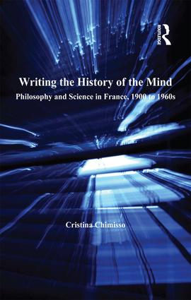 Writing the History of the Mind: Philosophy and Science in France, 1900 to 1960s book cover