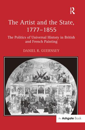 The Artist and the State, 1777–1855: The Politics of Universal History in British and French Painting, 1st Edition (Hardback) book cover