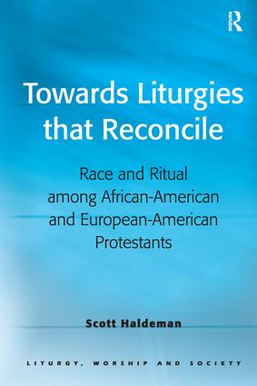 Towards Liturgies that Reconcile: Race and Ritual among African-American and European-American Protestants (Hardback) book cover