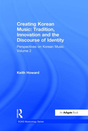 Perspectives on Korean Music: Volume 2: Creating Korean Music: Tradition, Innovation and the Discourse of Identity, 1st Edition (Hardback) book cover