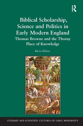Biblical Scholarship, Science and Politics in Early Modern England: Thomas Browne and the Thorny Place of Knowledge book cover