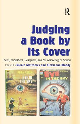 Judging a Book by Its Cover: Fans, Publishers, Designers, and the Marketing of Fiction, 1st Edition (Hardback) book cover