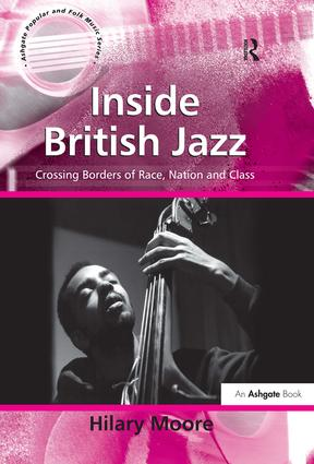 Inside British Jazz: Crossing Borders of Race, Nation and Class, 1st Edition (Paperback) book cover