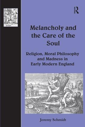 Melancholy and the Care of the Soul: Religion, Moral Philosophy and Madness in Early Modern England, 1st Edition (Hardback) book cover