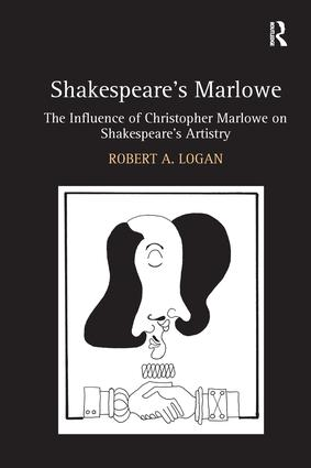 Shakespeare's Marlowe: The Influence of Christopher Marlowe on Shakespeare's Artistry (Hardback) book cover