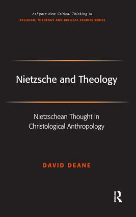 Nietzsche and Theology: Nietzschean Thought in Christological Anthropology, 1st Edition (Hardback) book cover