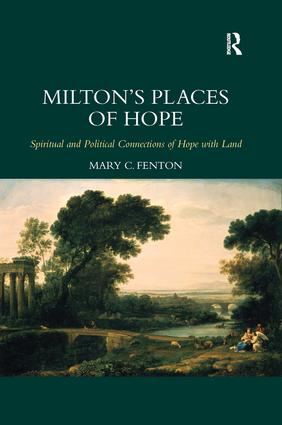 Milton's Places of Hope: Spiritual and Political Connections of Hope with Land, 1st Edition (Hardback) book cover