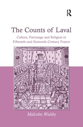 The Counts of Laval: Culture, Patronage and Religion in Fifteenth- and Sixteenth-Century France, 1st Edition (Hardback) book cover