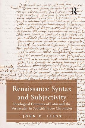 Renaissance Syntax and Subjectivity: Ideological Contents of Latin and the Vernacular in Scottish Prose Chronicles (Hardback) book cover