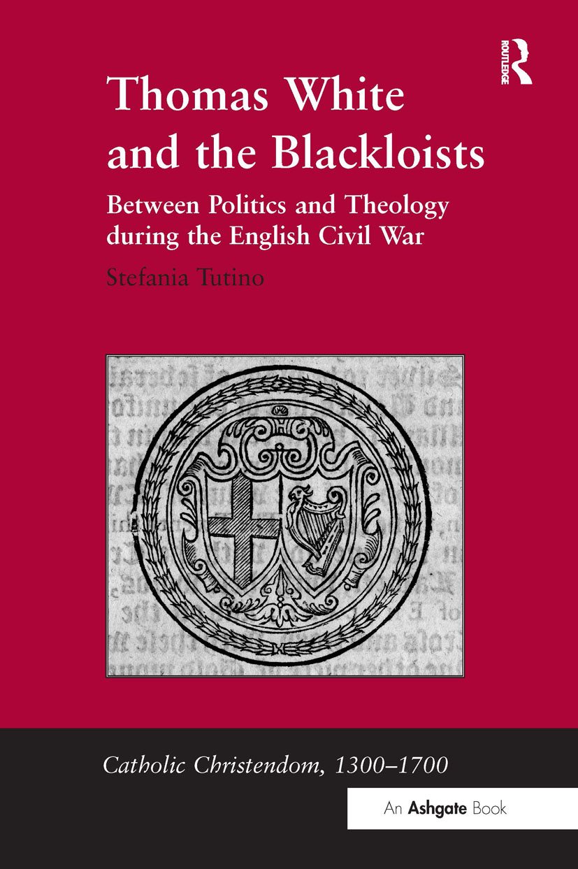 Thomas White and the Blackloists: Between Politics and Theology during the English Civil War, 1st Edition (Hardback) book cover