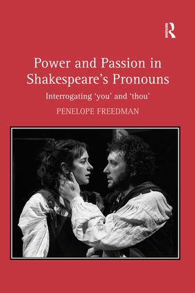 Power and Passion in Shakespeare's Pronouns: Interrogating 'you' and 'thou', 1st Edition (e-Book) book cover
