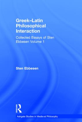 Greek–Latin Philosophical Interaction: Collected Essays of Sten Ebbesen Volume 1, 1st Edition (Hardback) book cover