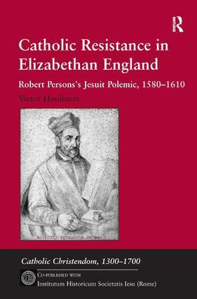 Catholic Resistance in Elizabethan England: Robert Persons's Jesuit Polemic, 1580–1610, 1st Edition (Hardback) book cover