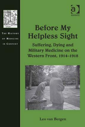 Before My Helpless Sight: Suffering, Dying and Military Medicine on the Western Front, 1914–1918 (Hardback) book cover