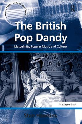 The British Pop Dandy: Masculinity, Popular Music and Culture, 1st Edition (Hardback) book cover