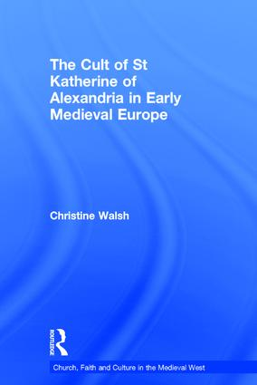 The Cult of St Katherine of Alexandria in Early Medieval Europe: 1st Edition (Hardback) book cover