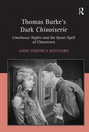 Thomas Burke's Dark Chinoiserie: Limehouse Nights and the Queer Spell of Chinatown, 1st Edition (Hardback) book cover