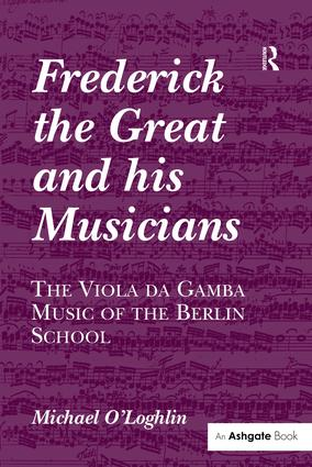 Frederick the Great and his Musicians: The Viola da Gamba Music of the Berlin School: 1st Edition (Paperback) book cover
