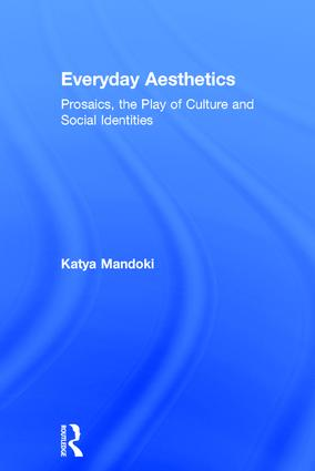 Everyday Aesthetics: Prosaics, the Play of Culture and Social Identities, 1st Edition (Hardback) book cover