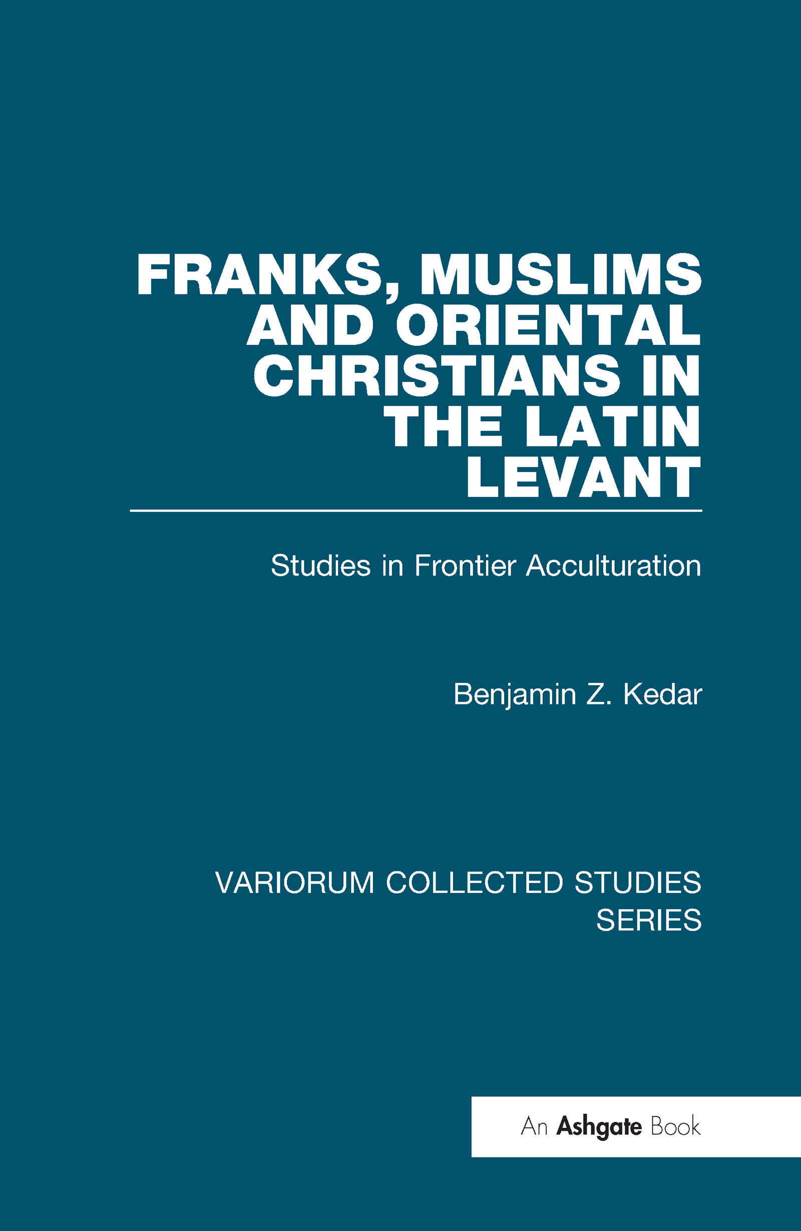 Franks, Muslims and Oriental Christians in the Latin Levant: Studies in Frontier Acculturation, 1st Edition (Hardback) book cover