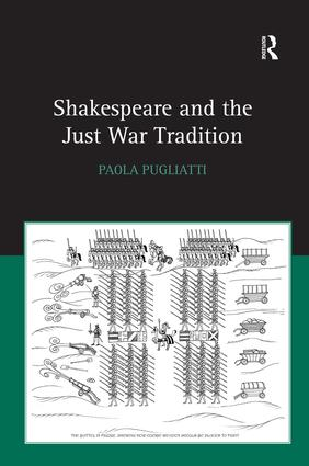 Shakespeare and the Just War Tradition: 1st Edition (Hardback) book cover
