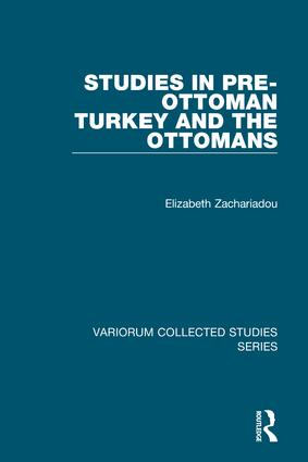 Studies in Pre-Ottoman Turkey and the Ottomans