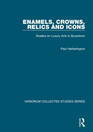 Enamels, Crowns, Relics and Icons: Studies on Luxury Arts in Byzantium, 1st Edition (Hardback) book cover