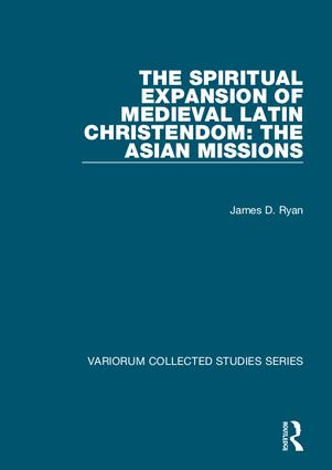 The Spiritual Expansion of Medieval Latin Christendom: The Asian Missions: 1st Edition (Hardback) book cover